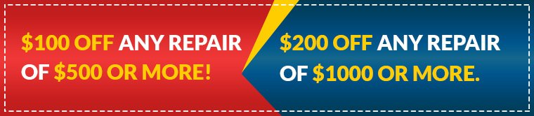 $100 off any repair of $500 or more!, $200 OFF any repair of $1000 or more.